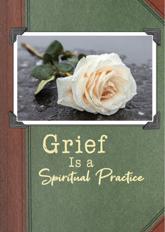 Grief is a spiritual Journey